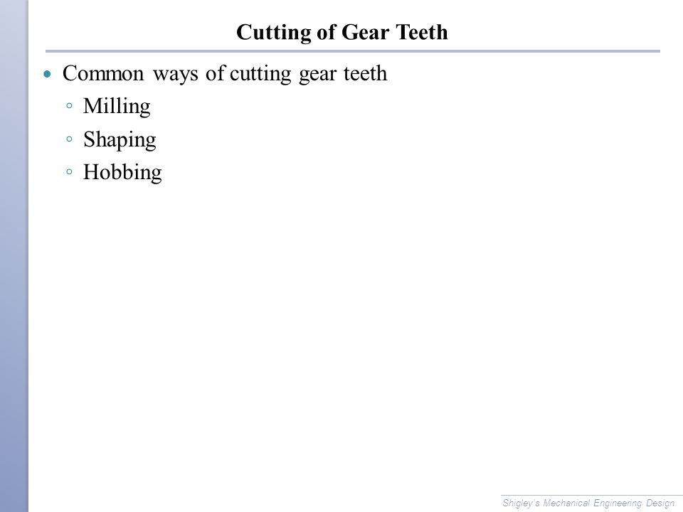 Common ways of cutting gear teeth Milling Shaping Hobbing