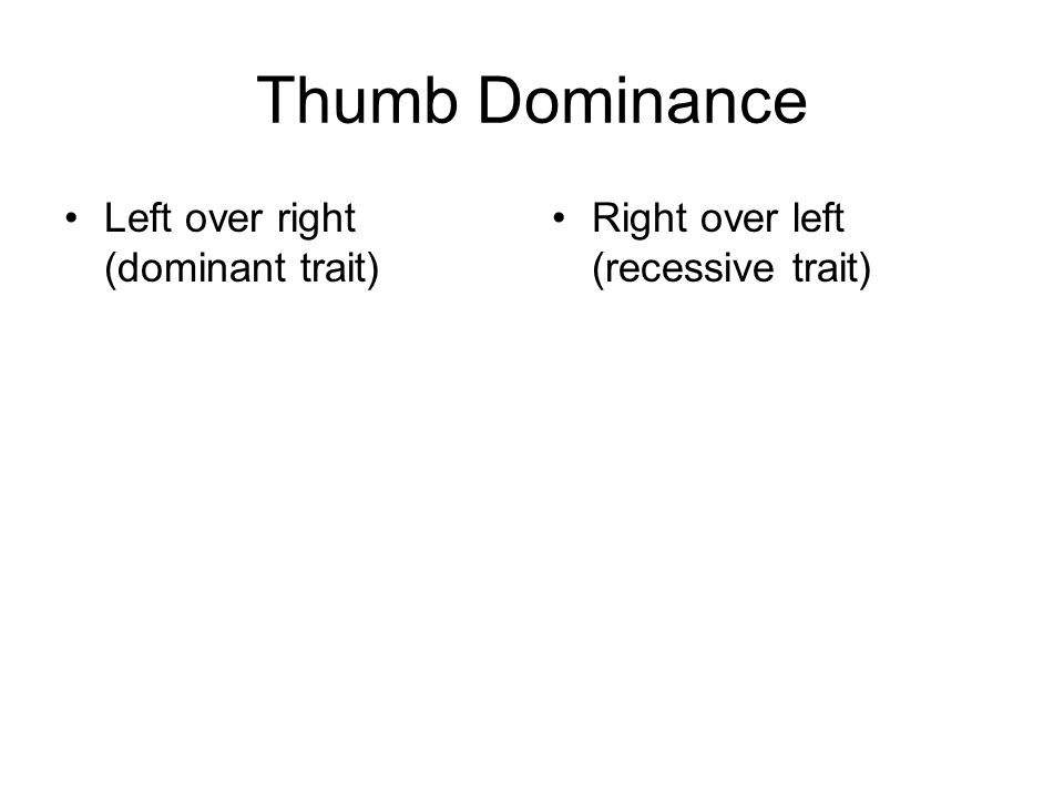 Thumb Dominance Left over right (dominant trait)