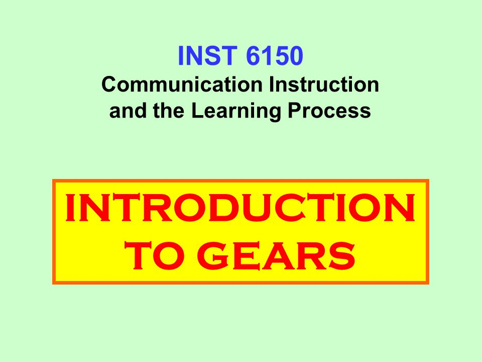 INST 6150 Communication Instruction and the Learning Process