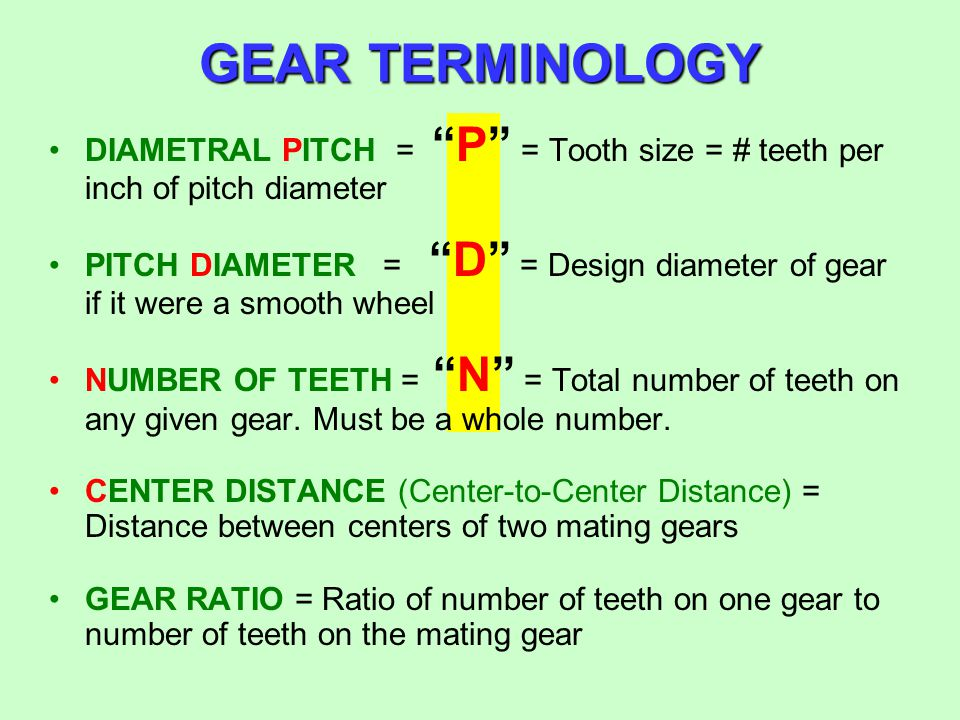 GEAR TERMINOLOGY DIAMETRAL PITCH = P = Tooth size = # teeth per inch of pitch diameter.