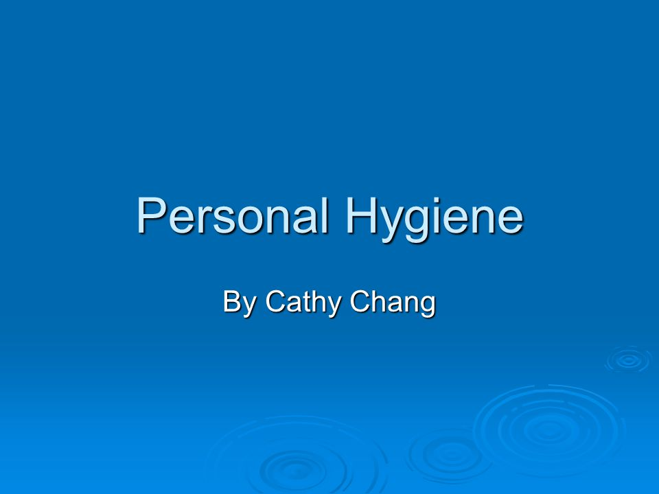 Personal Hygiene By Cathy Chang