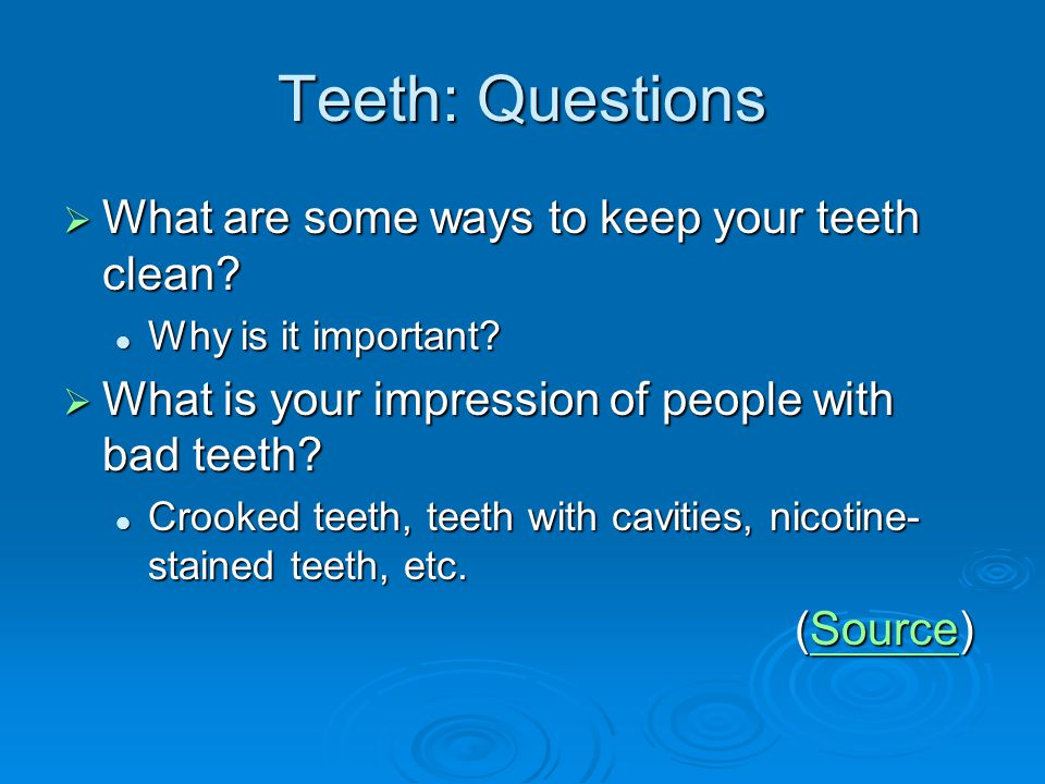 Teeth: Questions What are some ways to keep your teeth clean
