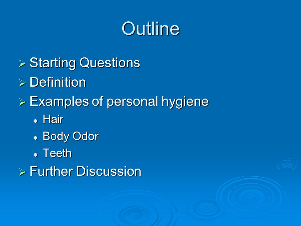 Outline Starting Questions Definition Examples of personal hygiene