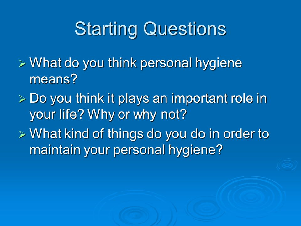 Starting Questions What do you think personal hygiene means