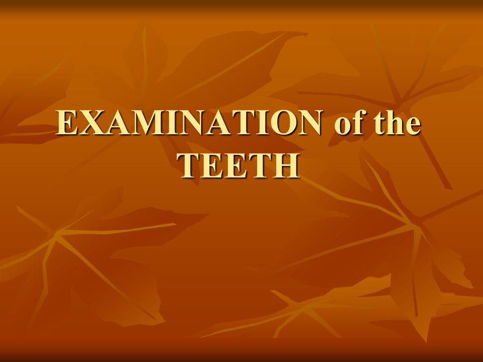 EXAMINATION of the TEETH