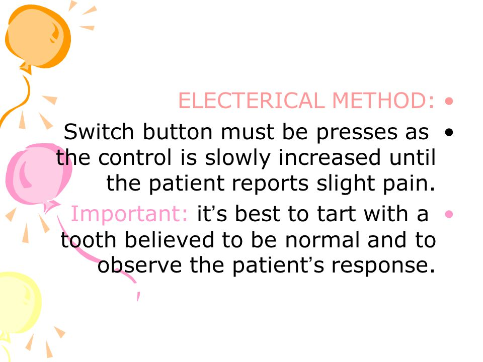 ELECTERICAL METHOD: Switch button must be presses as the control is slowly increased until the patient reports slight pain.