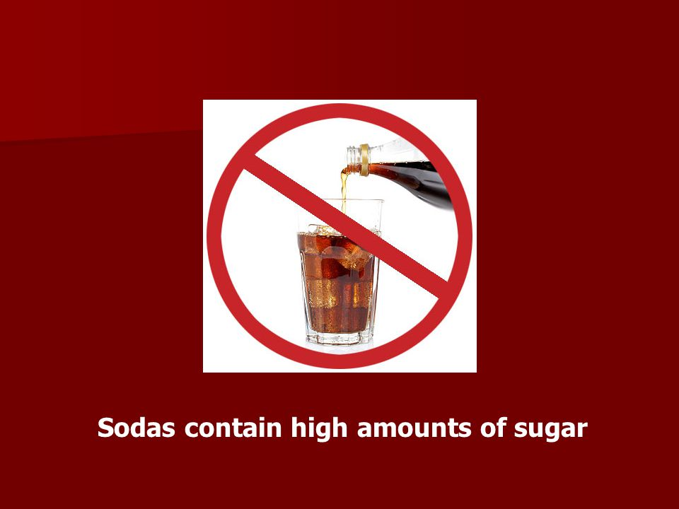 Sodas contain high amounts of sugar