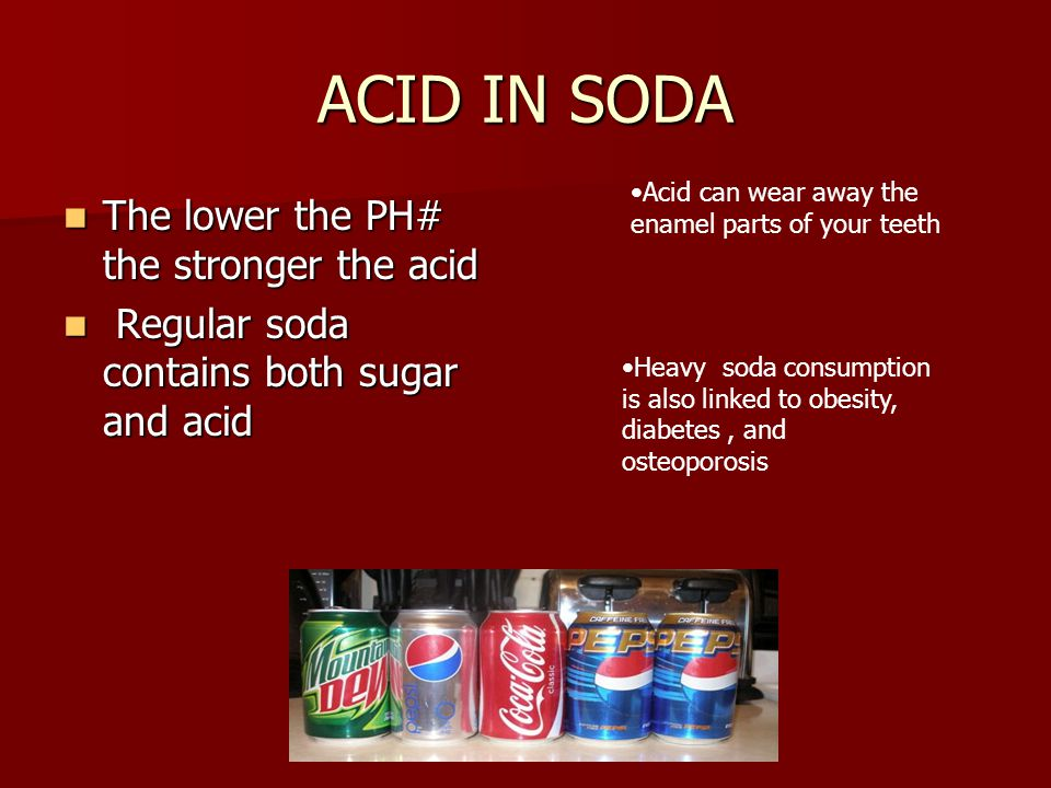 ACID IN SODA The lower the PH# the stronger the acid