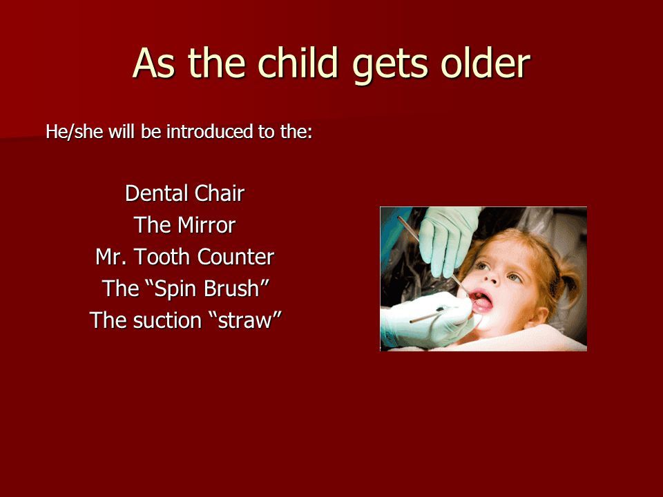 As the child gets older Dental Chair The Mirror Mr. Tooth Counter