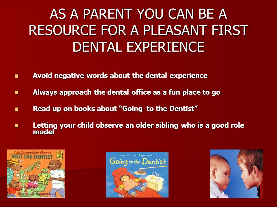 AS A PARENT YOU CAN BE A RESOURCE FOR A PLEASANT FIRST DENTAL EXPERIENCE