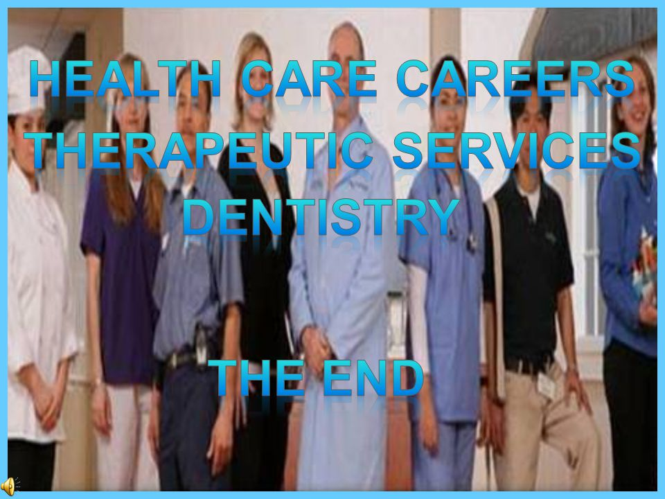 Health care careers Therapeutic services dentistry The end