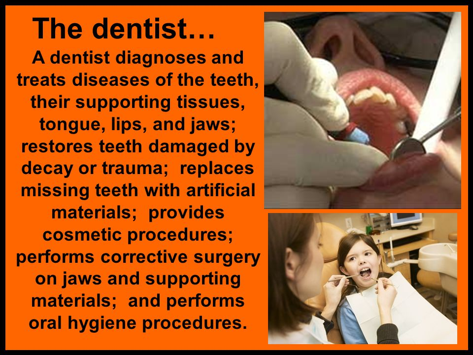 The dentist…