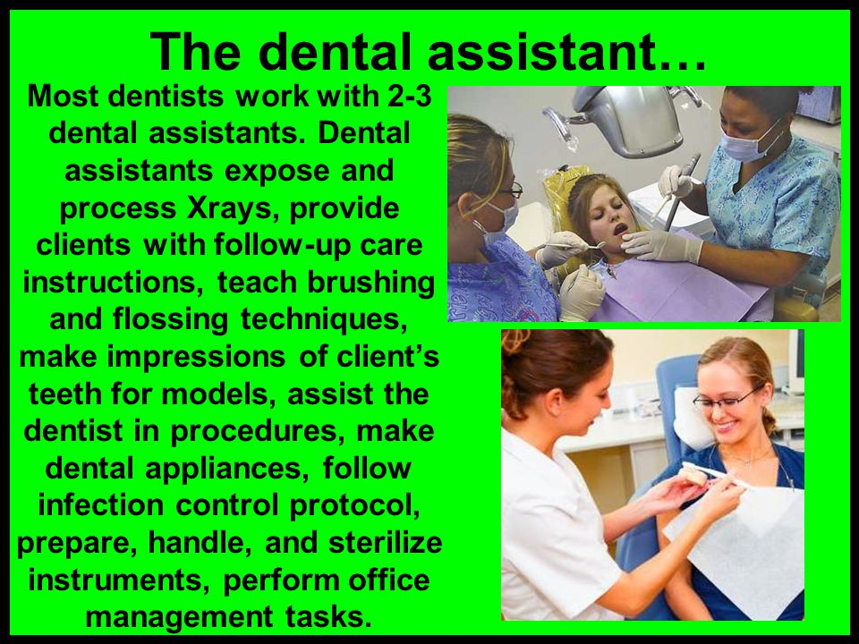 The dental assistant…