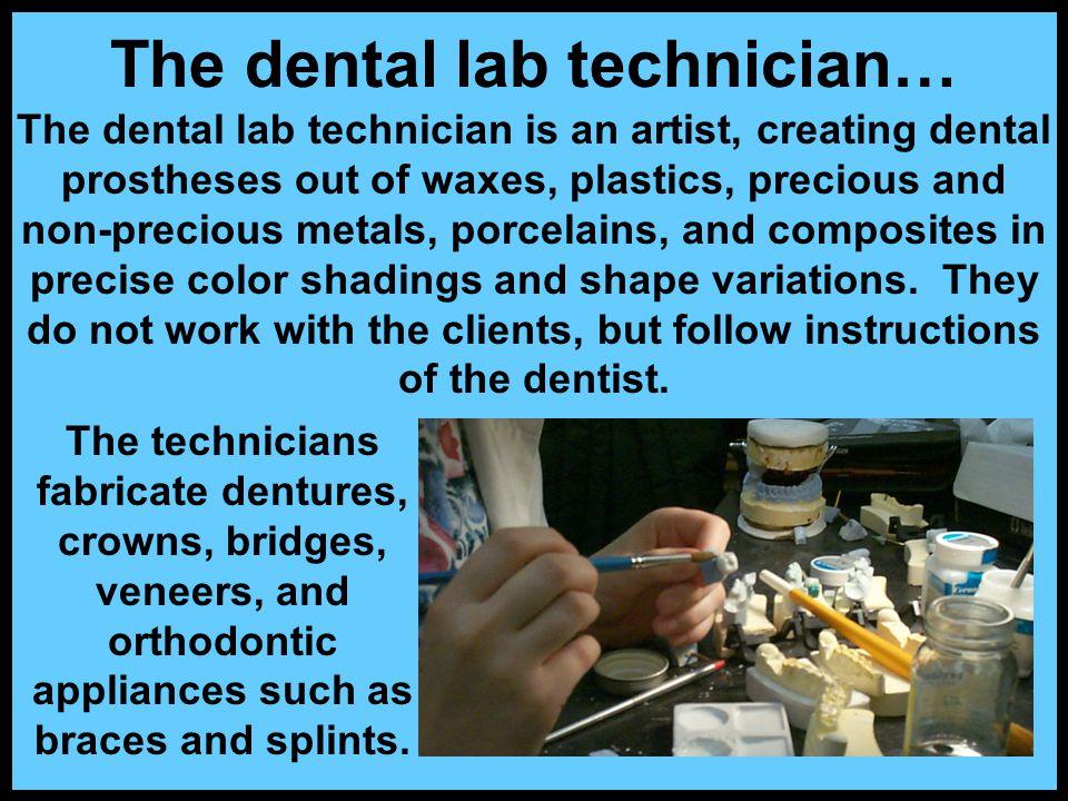 The dental lab technician…