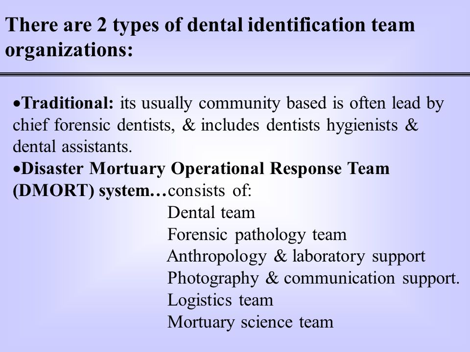There are 2 types of dental identification team organizations: