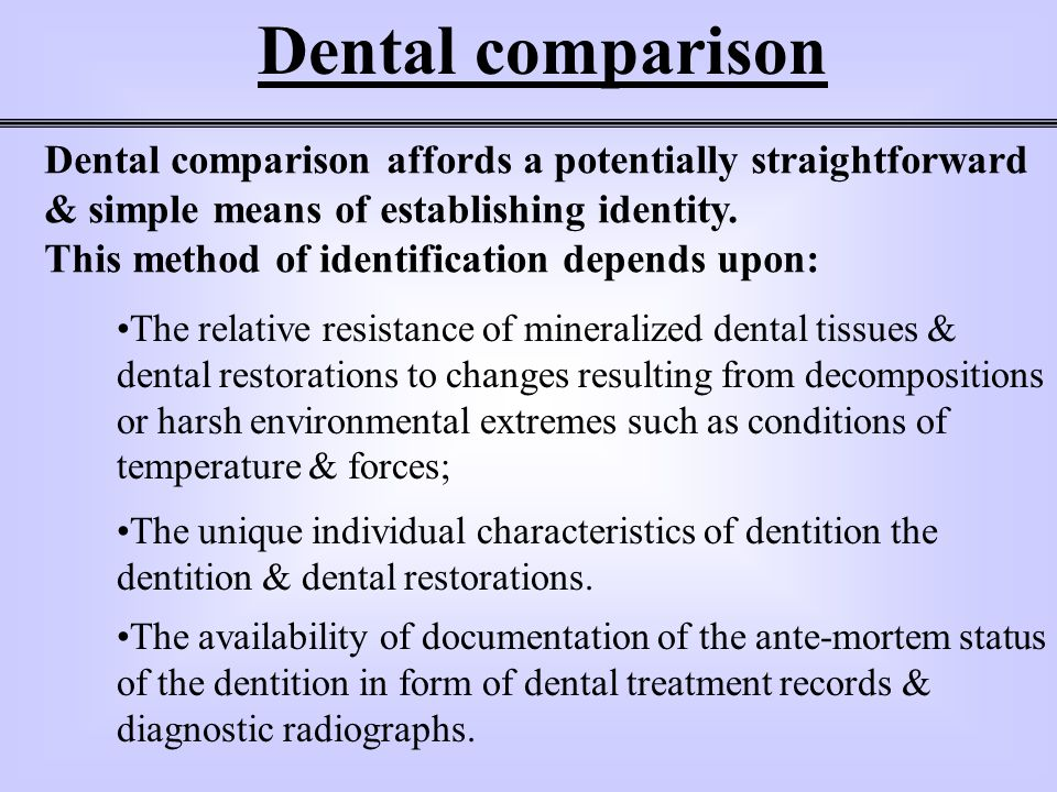 Dental comparison Dental comparison affords a potentially straightforward & simple means of establishing identity.