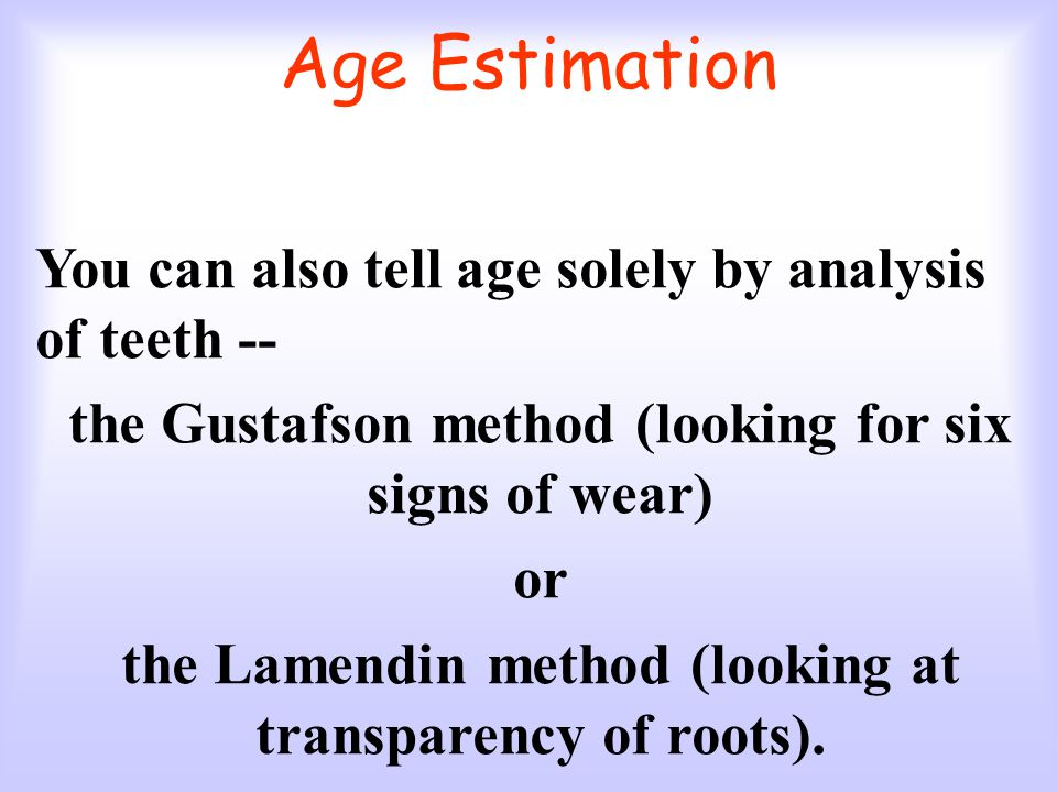 Age Estimation You can also tell age solely by analysis of teeth --