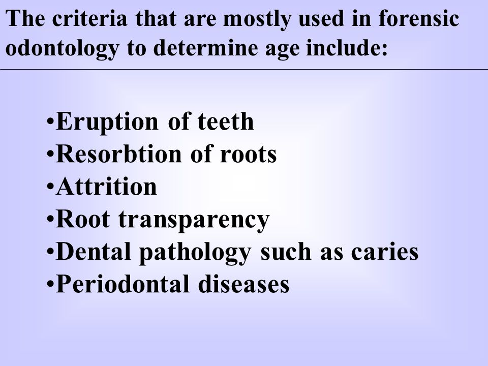 Dental pathology such as caries Periodontal diseases