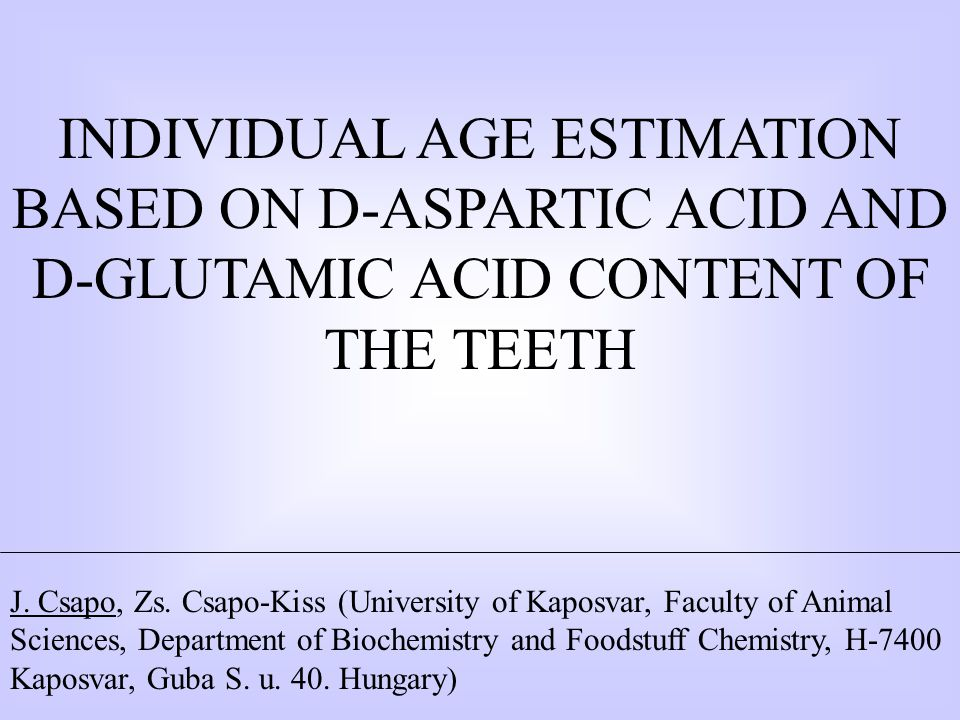 INDIVIDUAL AGE ESTIMATION BASED ON D-ASPARTIC ACID AND D-GLUTAMIC ACID CONTENT OF THE TEETH