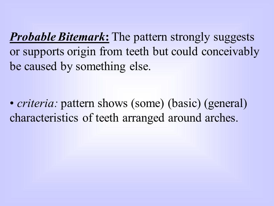 Probable Bitemark: The pattern strongly suggests or supports origin from teeth but could conceivably be caused by something else.