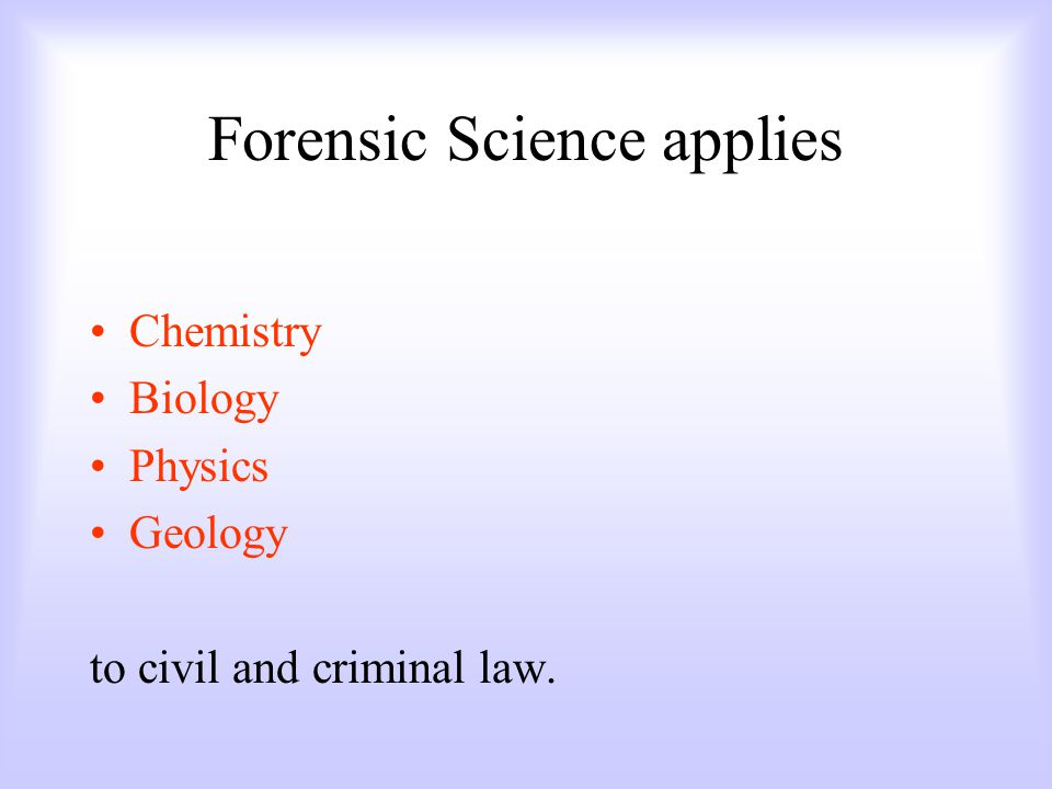 Forensic Science applies