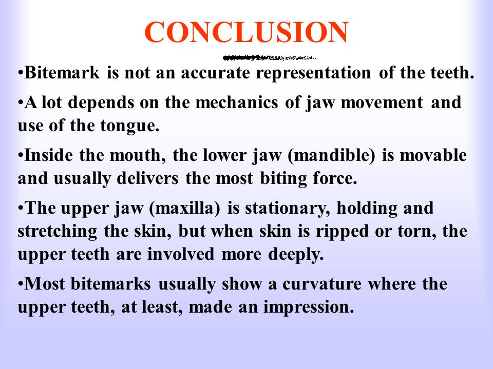 CONCLUSION Bitemark is not an accurate representation of the teeth.