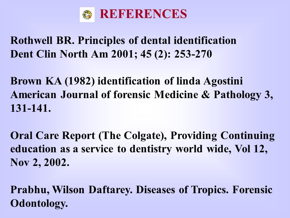REFERENCES Rothwell BR. Principles of dental identification