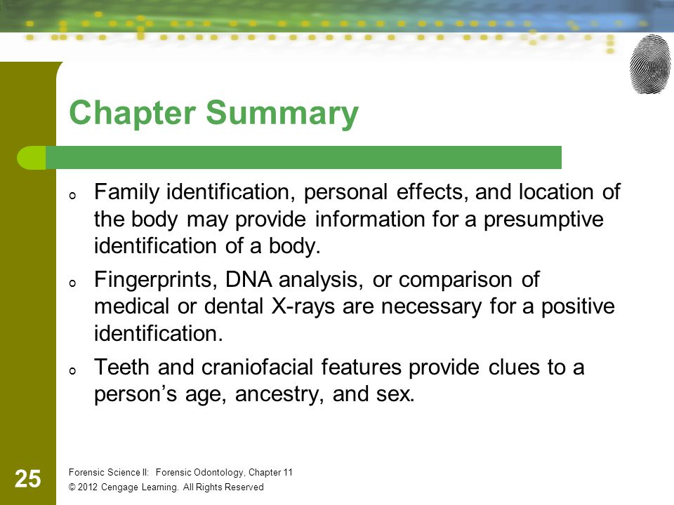 Chapter Summary Family identification, personal effects, and location of the body may provide information for a presumptive identification of a body.