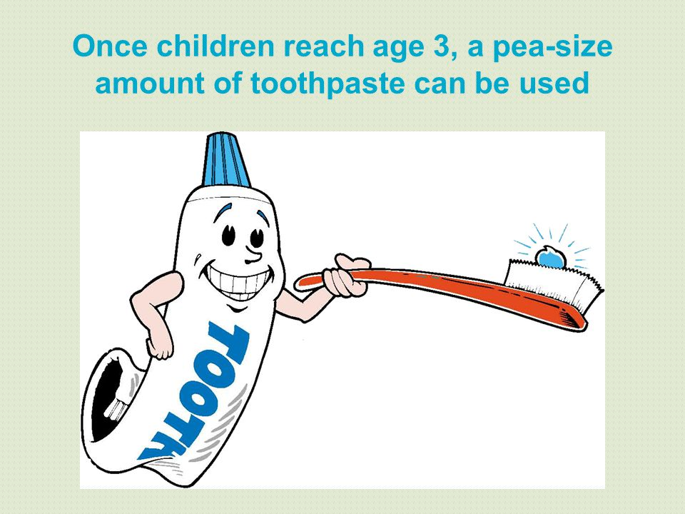 Once children reach age 3, a pea-size amount of toothpaste can be used