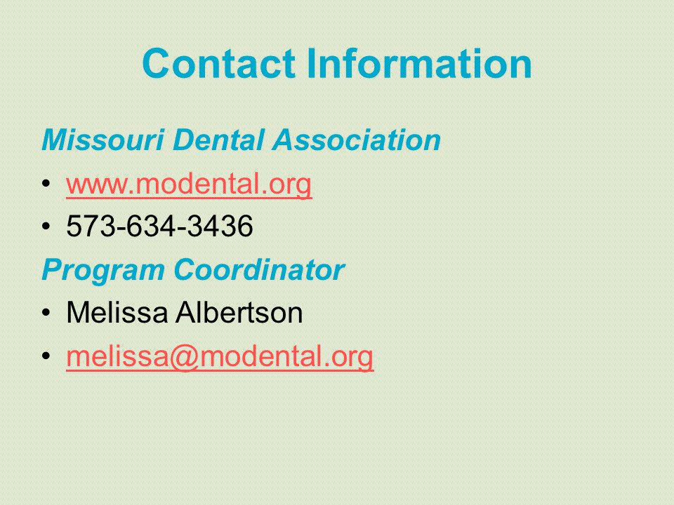 Contact Information Missouri Dental Association. www.modental.org. 573-634-3436. Program Coordinator.