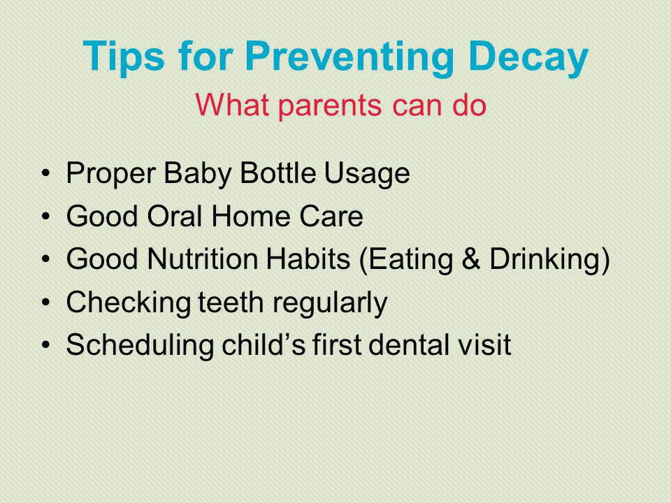 Tips for Preventing Decay What parents can do