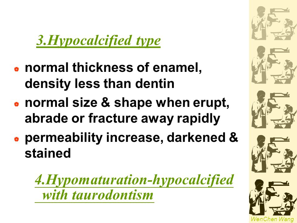 4.Hypomaturation-hypocalcified with taurodontism