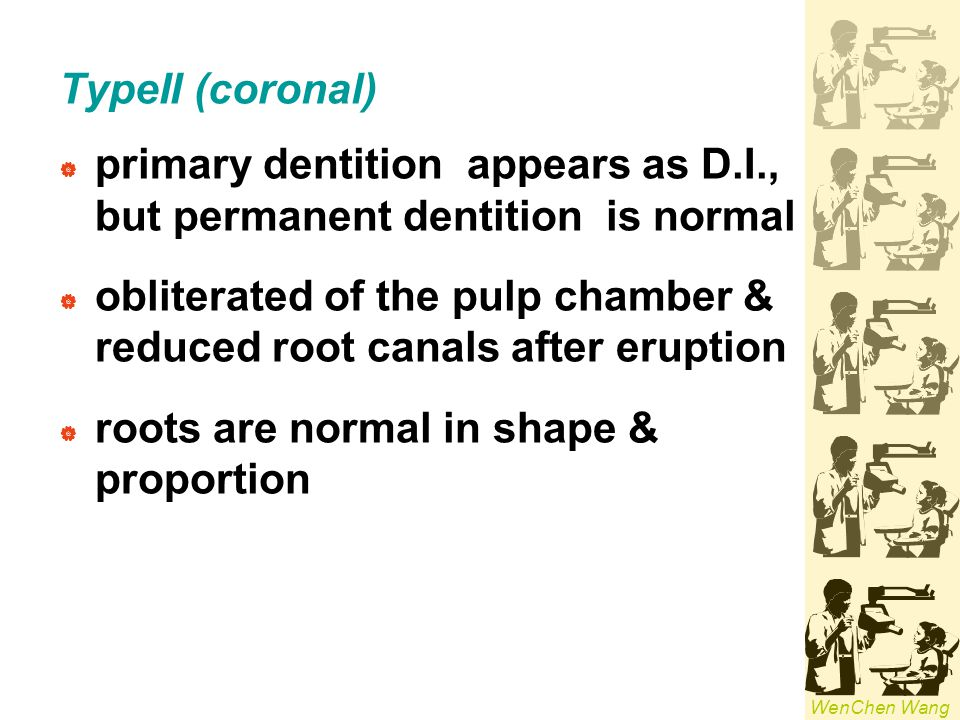 TypeII (coronal) primary dentition appears as D.I., but permanent dentition is normal.