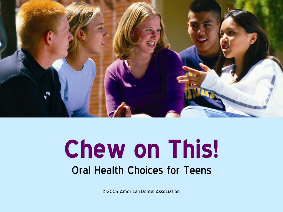 Chew on This! Oral Health Choices for Teens