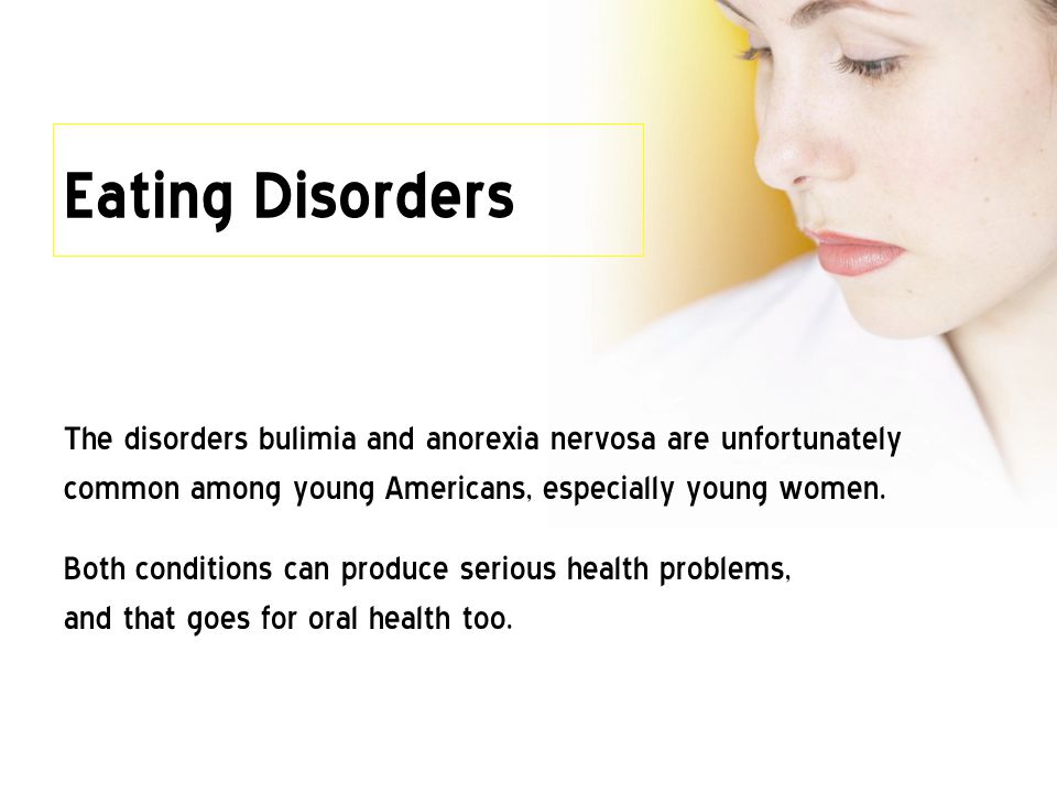 Eating Disorders The disorders bulimia and anorexia nervosa are unfortunately common among young Americans, especially young women.