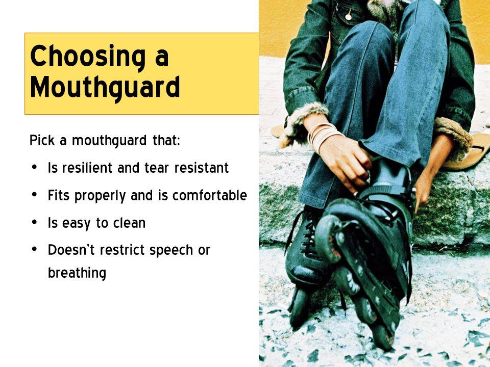 Choosing a Mouthguard Pick a mouthguard that: