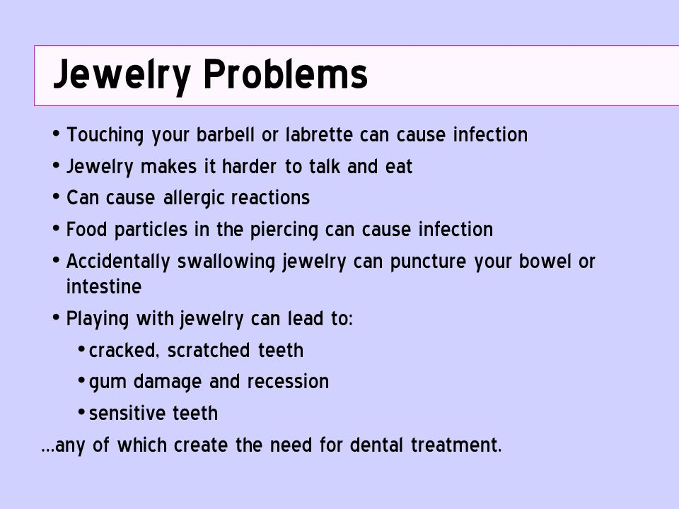 Jewelry Problems Touching your barbell or labrette can cause infection