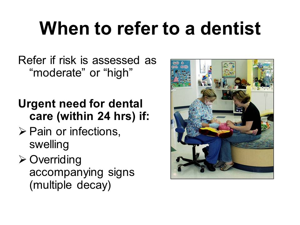 When to refer to a dentist