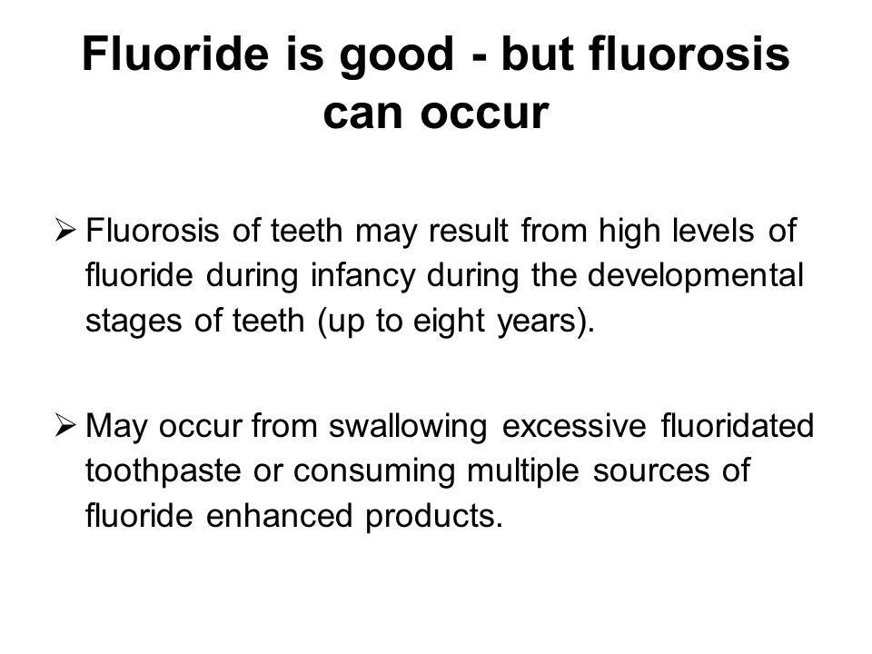 Fluoride is good - but fluorosis can occur
