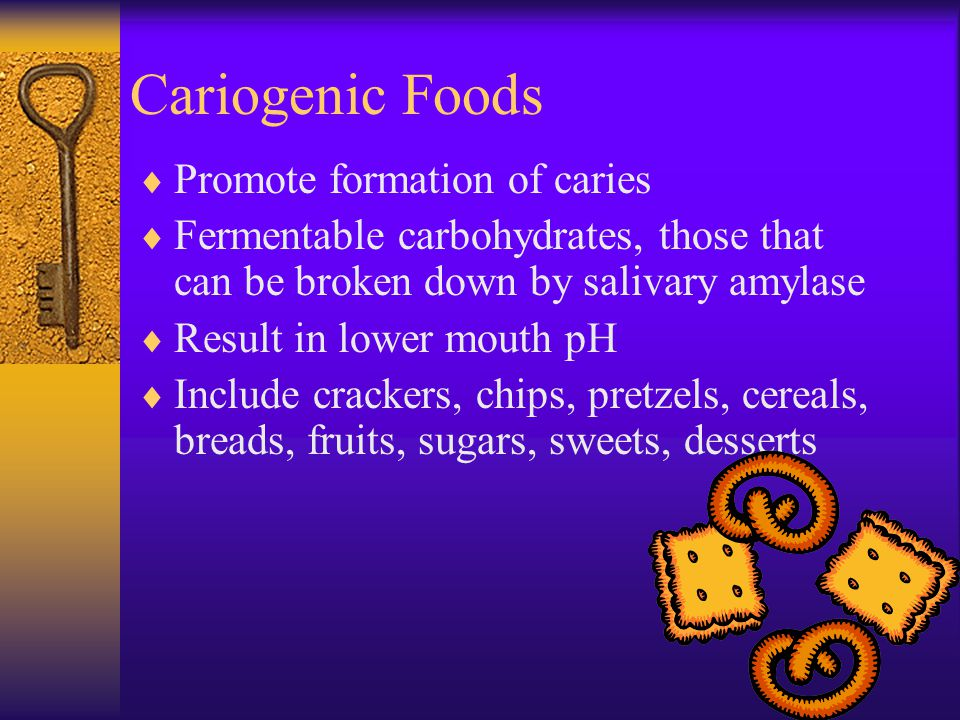 Cariogenic Foods Promote formation of caries