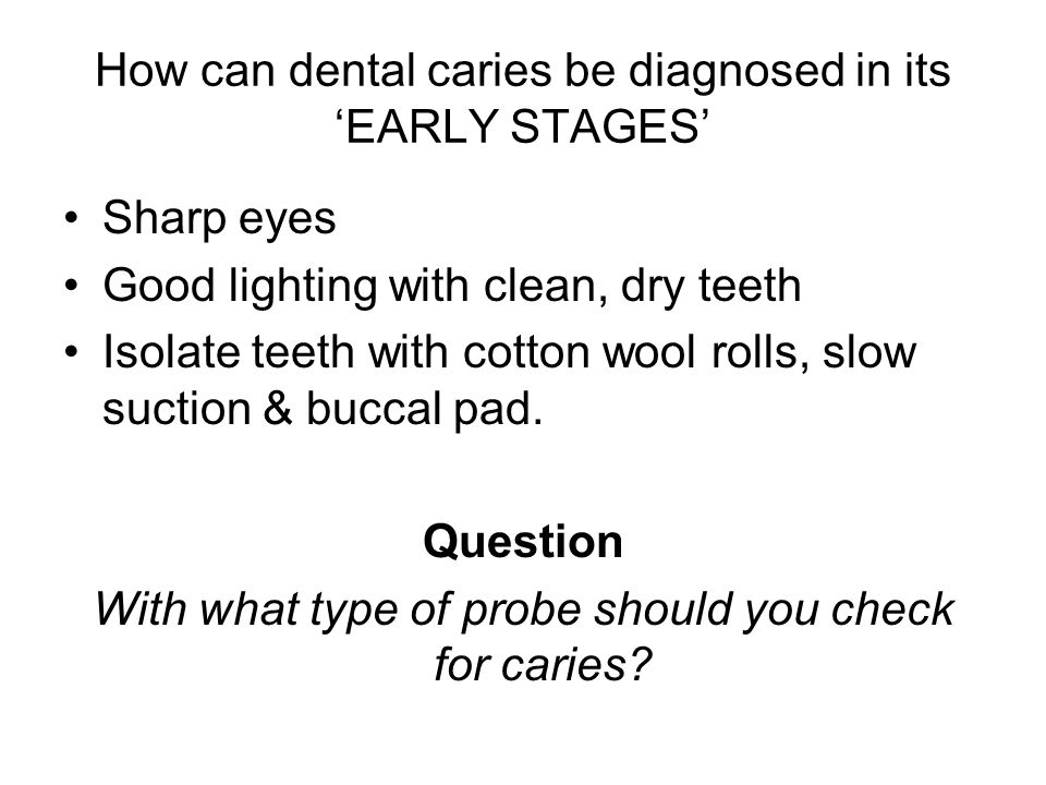 How can dental caries be diagnosed in its 'EARLY STAGES'