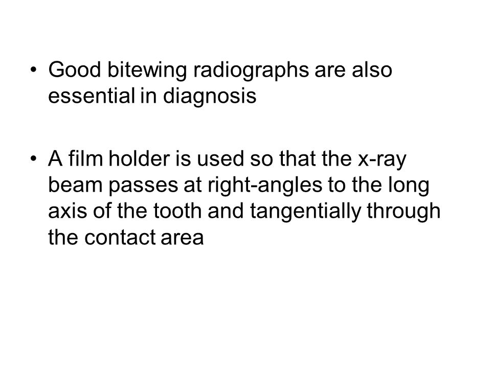 Good bitewing radiographs are also essential in diagnosis