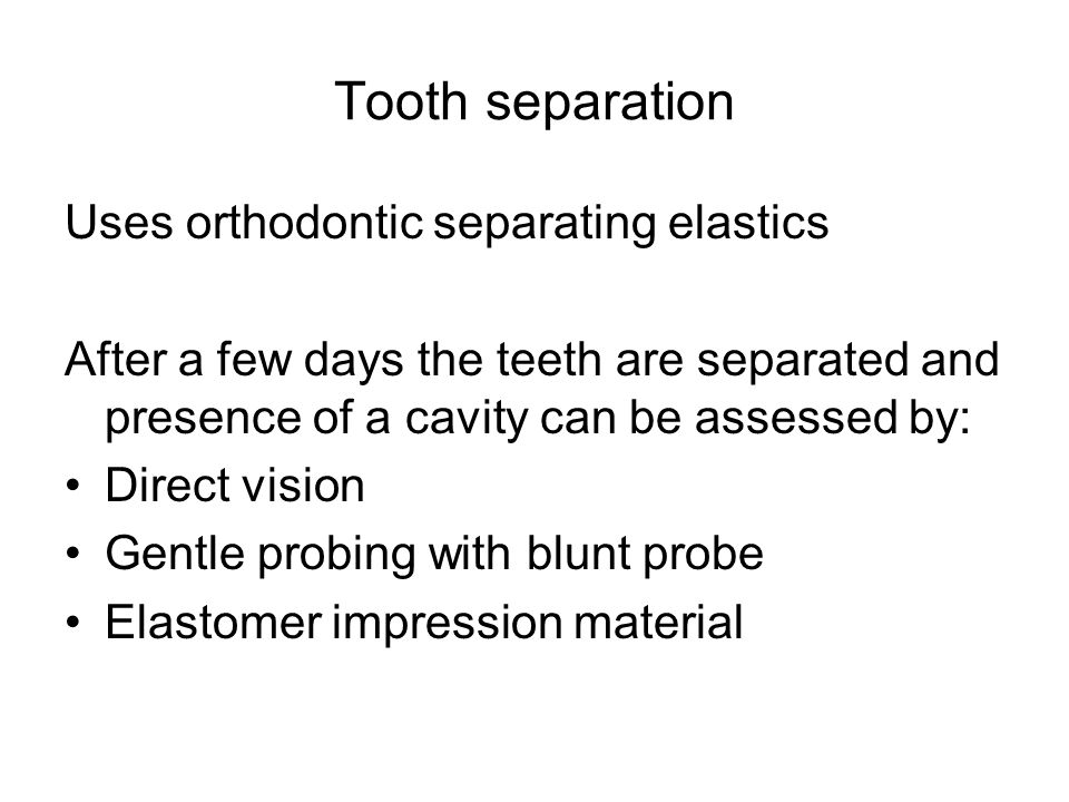 Tooth separation Uses orthodontic separating elastics