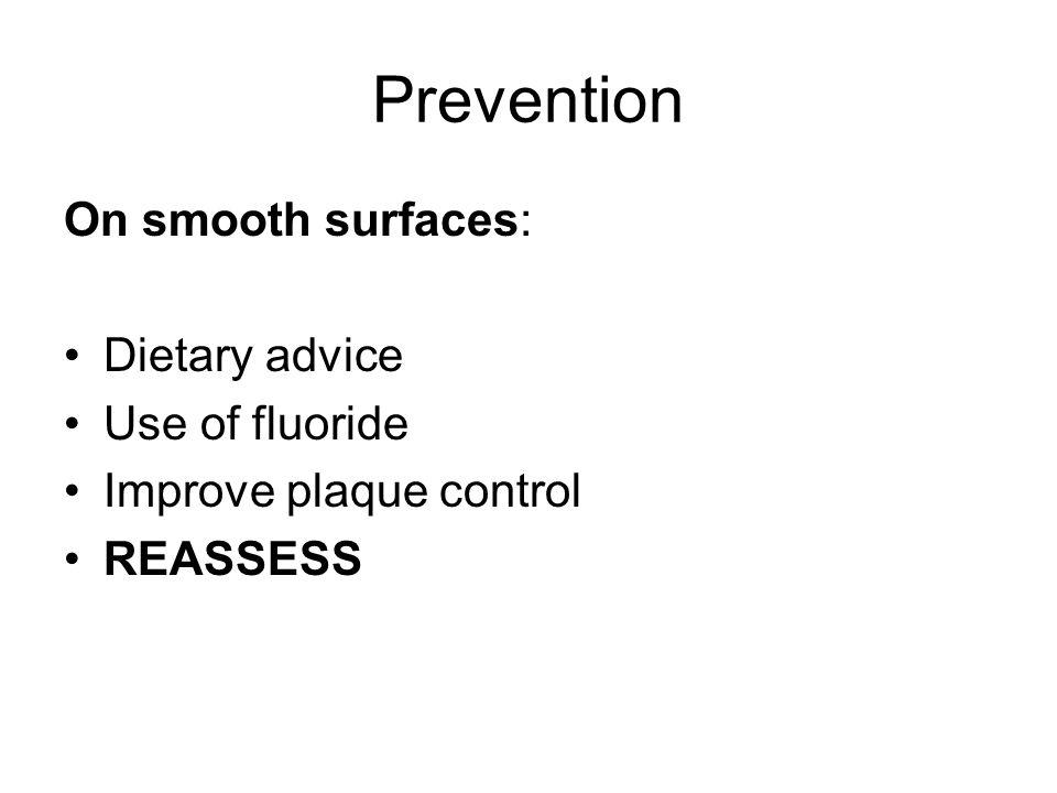 Prevention On smooth surfaces: Dietary advice Use of fluoride