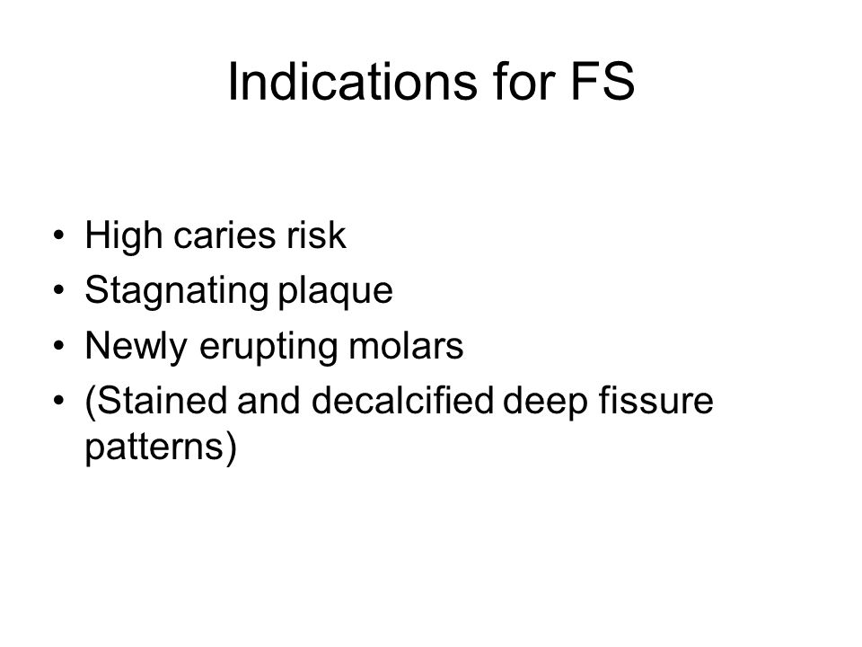 Indications for FS High caries risk Stagnating plaque