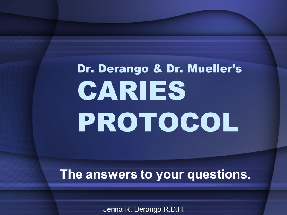 Dr. Derango & Dr. Mueller's CARIES PROTOCOL