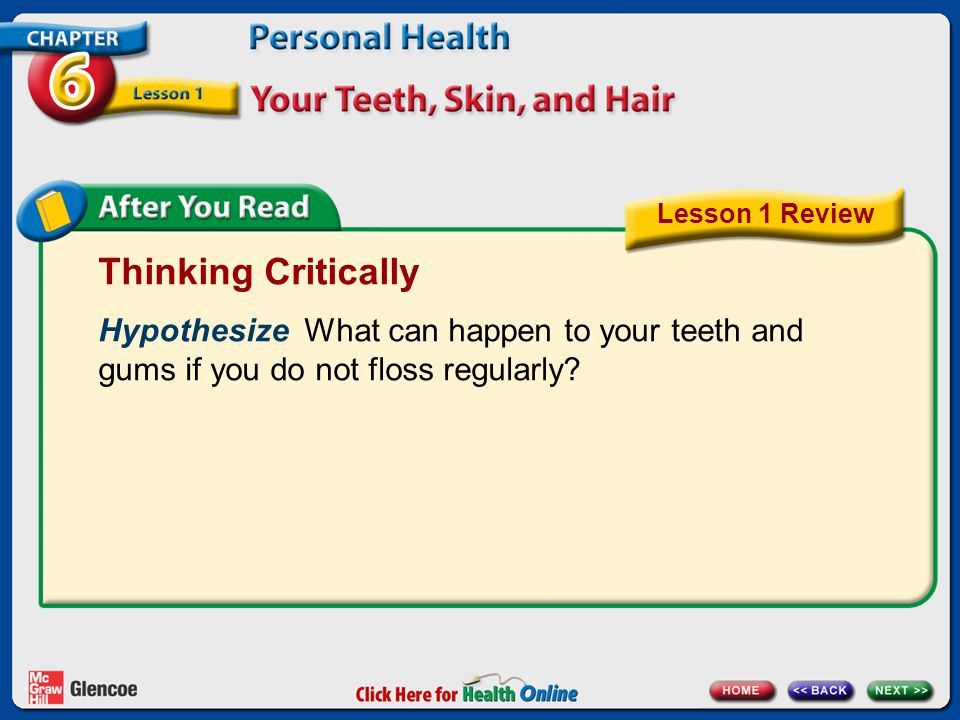 Lesson 1 Review Thinking Critically. Hypothesize What can happen to your teeth and gums if you do not floss regularly