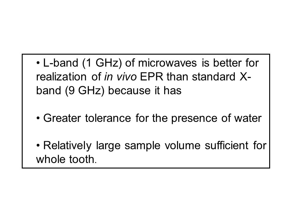 L-band (1 GHz) of microwaves is better for realization of in vivo EPR than standard X-band (9 GHz) because it has