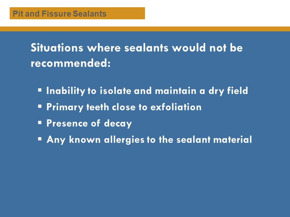 Situations where sealants would not be recommended: