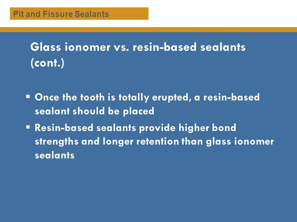 Glass ionomer vs. resin-based sealants (cont.)